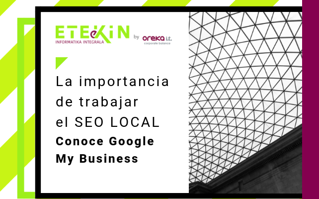 La importancia de trabajar el SEO Local. Conoce Google My Business
